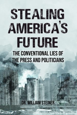 Stealing America's Future: The Conventional Lies of the Press and Politicians