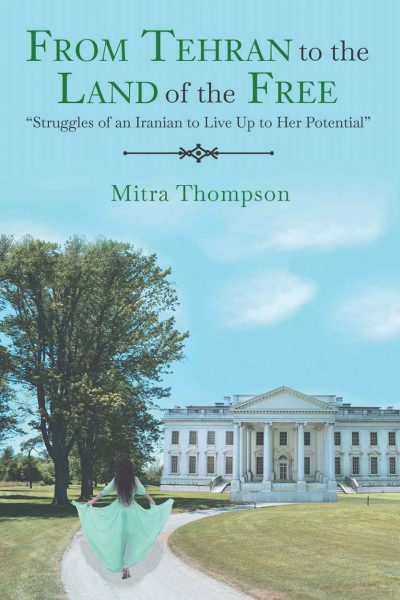 From Tehran to the Land of the Free Struggles of an Iranian to Live Up to Her Potential