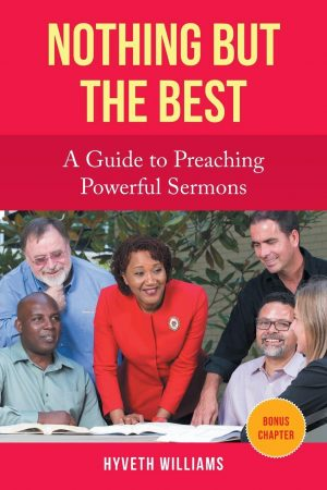 Nothing But the Best: A Guide to Preaching Powerful Sermons